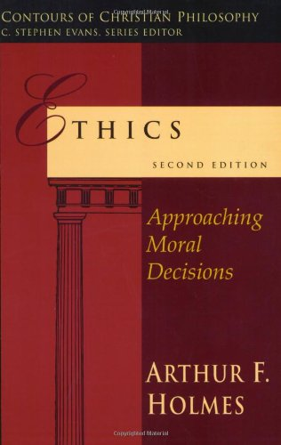 Ethics: Approaching Moral Decisions (Contours of Christian Philosophy)