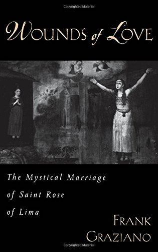 Wounds of Love: The Mystical Marriage of Saint Rose of Lima
