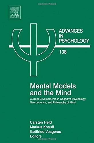 Mental Models and the Mind, Volume 138: Current developments in Cognitive Psychology, Neuroscience and Philosophy of Min