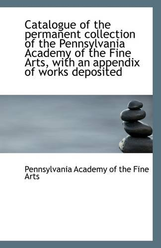 Read Online Catalogue of the Permanent Collection of the Pennsylvania Academy of the Fine Arts ebook