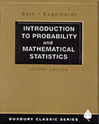 Introduction to Probability and Mathematical Statistics (Duxbury Classic) (Introduction To Probability And Mathematical Statistics Bain)