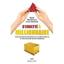 D'endetté à millionnaire: Un plan pour les milléniaux, les jeunes familles et tous ceux qui veulent s'enrichir (Affaires)