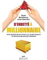 D'endetté à millionnaire: Un plan pour les milléniaux, les jeunes familles et tous ceux qui veulent s'enrichir
