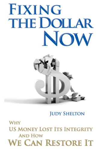 Fixing The Dollar Now: Why US Money Lost Its Integrity and How We Can Restore It
