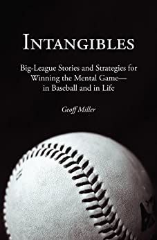 Intangibles: Big-League Stories and Strategies for Winning the Mental Game—in Baseball and in Life by [Miller, Geoff]
