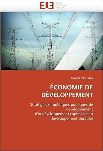 Lire ÉCONOMIE DE DÉVELOPPEMENT: Stratégies et politiques publiques de développement (Du développement capitaliste au développement durable) pdf, epub ebook