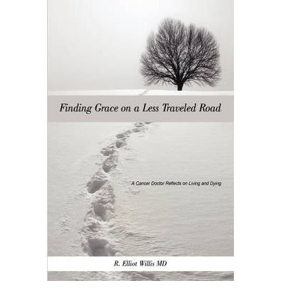 Download Finding Grace on a Less Traveled Road : A Cancer Doctor Reflects on Living and Dying(Hardback) - 2008 Edition PDF