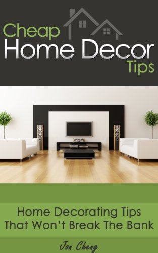 Cheap Home Decor Tips: Home Decorating Tips That Won\'t Break The Bank!