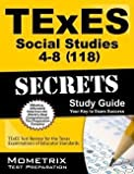 Mometrix Media: TExES (118) Social Studies 4-8 Exam Secrets Study Guide : TExES Test Review for the Texas Examinations of Educator Standards (Paperback); 2015 Edition