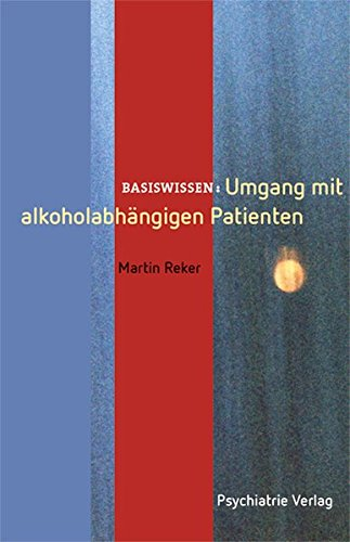 Umgang mit alkoholabhängigen Patienten (Basiswissen)