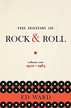 The History of Rock & Roll, Volume 1: 1920-1963 by [Ward, Ed]