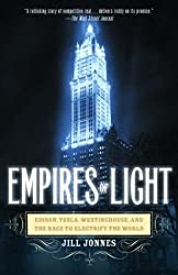 Empires of Light: Edison, Tesla, Westinghouse, and the Race to Electrify the World