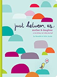 Just Between Us: Mother & Daughter: A No-Stress, No-Rules Journal (Activity Journal for Teen Girls and Mom