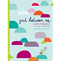 Just Between Us: Mother & Daughter: A No-Stress, No-Rules Journal (Activity Journal for Teen Girls and Moms, Diary for Tween Girls)