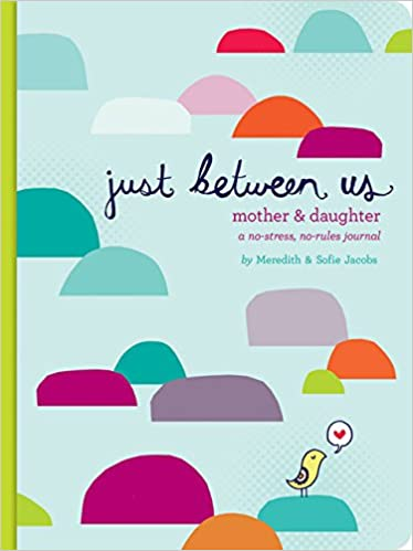 Just Between Us: Mother & Daughter: A No-Stress, No-Rules