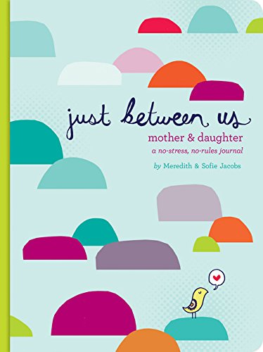 Just Between Us: Mother & Daughter: A No-Stress, No-Rules Journal (Activity Journal for Teen Girls and Moms, Diary for Tween -