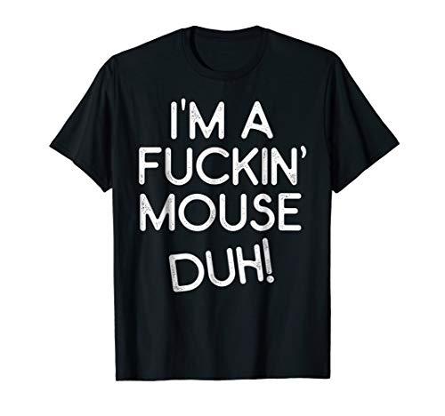I'm A Fuckin Mouse Duh Funny Adult Halloween -