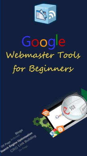 Google Webmaster Tools for beginners (Practical SEO Book 3)