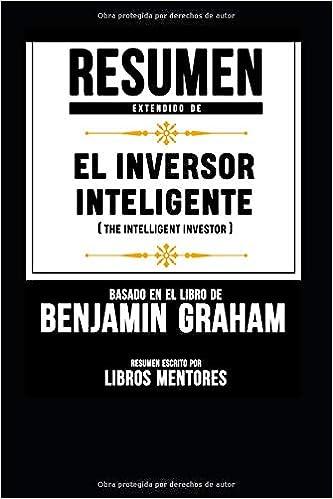Resumen Extendido De El Inversor Inteligente The Intelligent Investor - Basado En El Libro De Benjamin Graham: Amazon.es: Libros Mentores: Libros