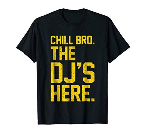 Chill Bro The DJ's Here DJ T-Shirt Funny Gift For A DJ Shirt