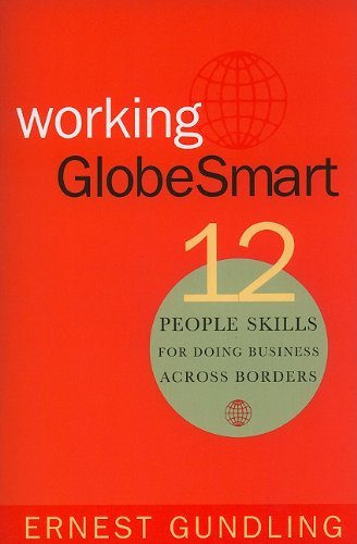 By Ernest Gundling: Working Globesmart: Twelve People Skills for Doing Business Across Borders PDF