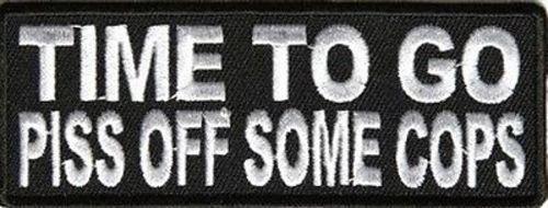 Cops Club (TIME TO GO PISS OFF SOME COPS FUN MC Club Funny NEW Biker Vest Patch! PAT-2995)