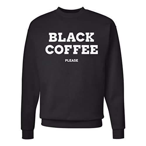 Black Coffee Please Unisex Mens Womens Crewneck Sweatshirt Jumper Pullover hot sale