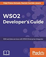 WSO2 Developer's Guide: SOA and data services with WSO2 Enterprise Integrator Front Cover