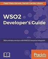 WSO2 Developer's Guide: SOA and data services with WSO2 Enterprise Integrator