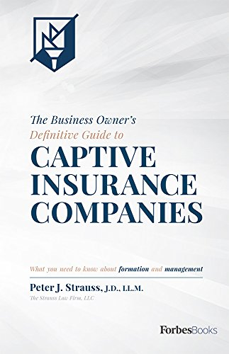 The Transaction Owner's Definitive Guide to Captive Insurance Companies: What You Need To Know About Formation and Management