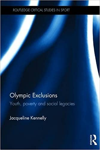 Olympic Exclusions: Youth, Poverty and Social Legacies (Routledge Critical Studies in Sport)