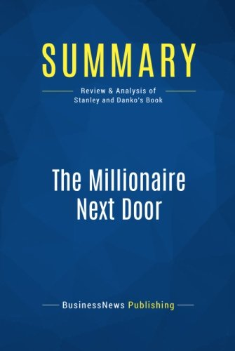 Summary: The Millionaire Next Door: Review and Analysis of Stanley and Danko's Book
