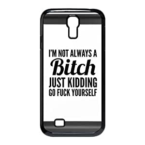 HOT sale,Best Slim Funny Quotes I'm Not Always a Bitch Just Kidding Go Fuck Yourself for black plastic SamSung Galaxy S4 I9500 case