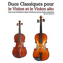 Duos Classiques pour le Violon et le Violon alto: Pièces faciles de Beethoven, Mozart, Tchaikovsky, ainsi que d'autres compositeurs (French Edition)