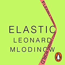 Elastic: Flexible Thinking in a Time of Change Audiobook by Leonard Mlodinow Narrated by Leonard Mlodinow