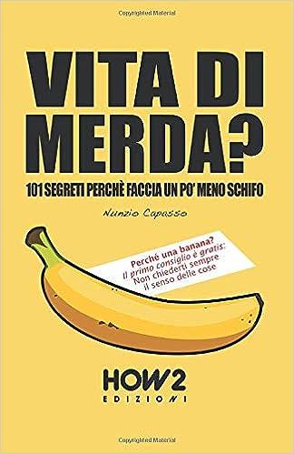 VITA DI MERDA?: 101 Segreti Perché Faccia Un Po Meno Schifo HOW2 Edizioni: Amazon.es: Capasso, Nunzio: Libros en idiomas extranjeros
