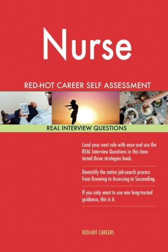 Nurse RED HOT Career Self Assessment Guide; 1184 REAL Interview Questions:  Red Hot Careers: 9781547292592: Amazon.com: Books