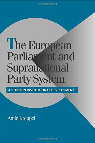 The European Parliament and Supranational Party System: A Study in Institutional Development (Cambridge Studies in Comparative - European System Party