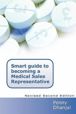 Read Online [ Smart Guide to Becoming a Medical Sales Representative Dhanjal, Penny ( Author ) ] { Paperback } 2010 ebook