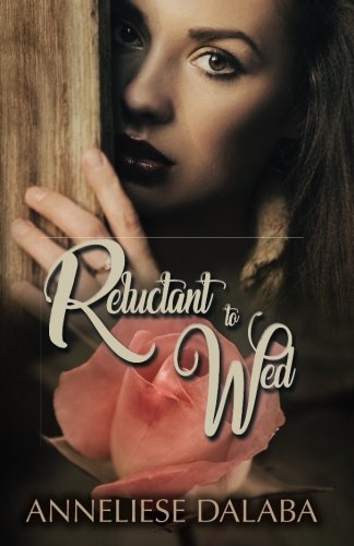 Book: Reluctant to Wed - Arranged Marriage Series (Volume 1) by Anneliese Dalaba