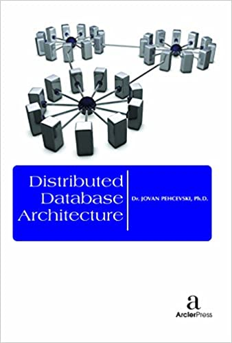 Distributed Database Architecture: Jovan Pehcevski: 9781680944587:  Amazon.com: Books