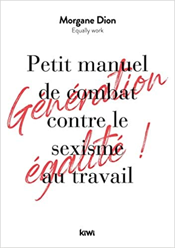 Amazon Fr Petit Manuel De Combat Contre Le Sexisme Au Travail Dion Morgane Livres