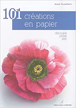 101 créations en papier : Découpé, plissé, plié...