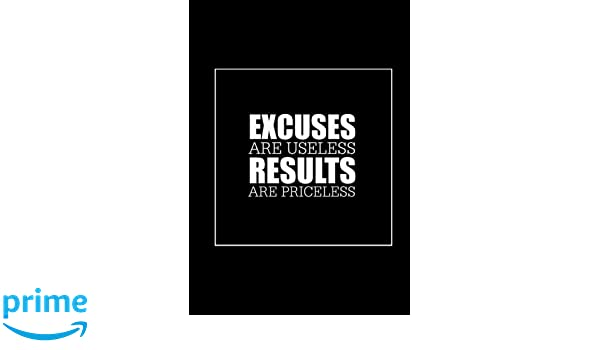 e29a73a8a939 Excuses Are Useless Results Are Priceless  Fitness Journal