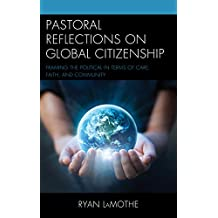 Pastoral Reflections on Global Citizenship: Framing the Political in Terms of Care, Faith, and Community