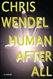 Human after All, Chris Wendel, 0615672841