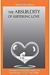 The Absurdity of Suffering Love: The moment of your birth marks the way you love yourself and others. Paperback