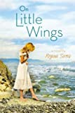 img - for [(On Little Wings )] [Author: Regina Sirois] [May-2013] book / textbook / text book