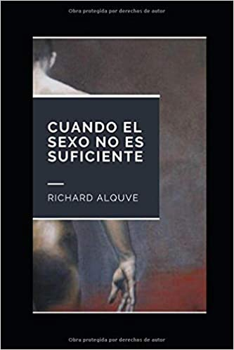 Cuando el sexo no es suficiente de Richard Alquve