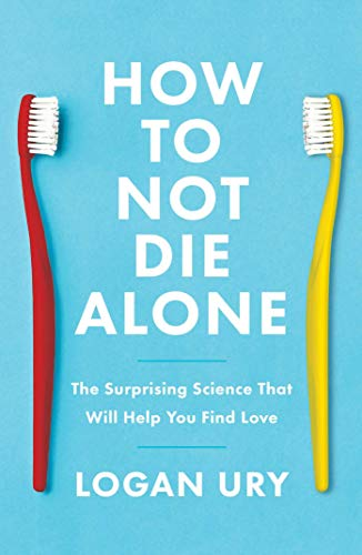 Book Cover: How to Not Die Alone: The Surprising Science That Will Help You Find Love